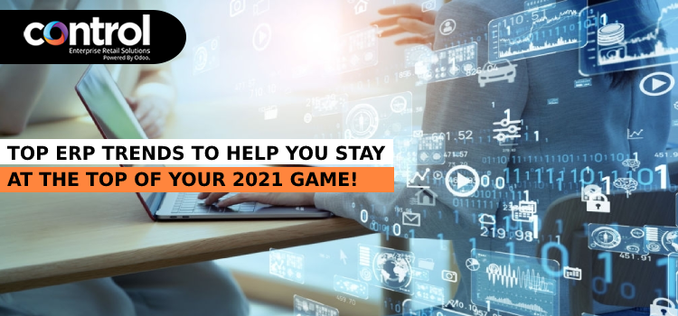 Top ERP Trends to Help You Stay at the Top of Your 2021 Game!
