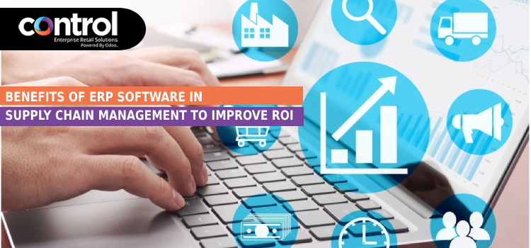 Benefits of ERP Softwares in Supply Chain Management to improve ROI